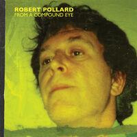 Robert Pollard - From A Compound Eye