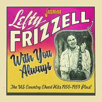 Lefty Frizzell - With You Always: The Us Country Chart Hits 1950-1959 Plus!