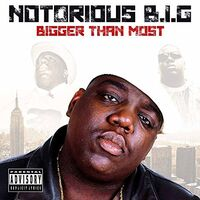 The Notorious B.I.G. - Bigger Than Most