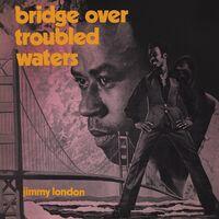 Jimmy London - Bridge Over Troubled Waters : Original Album Plus Bonus Tracks
