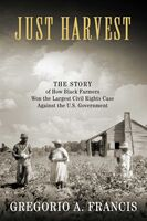Francis, Gregorio / Schlabach, Mark - Just Harvest: The Story of How Black Farmers Won the Largest CivilRights Case against the U.S. Government