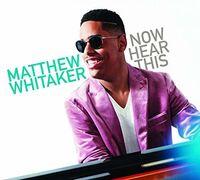 Matthew Whitaker - Now Hear This