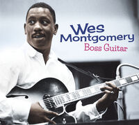 Wes Montgomery - Boss Guitar: The Complete LP [Includes Bonus Tracks]