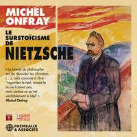 Onfray - Le Surstoicisme de Nietzsche