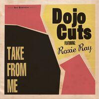 Dojo Cuts - Take From Me