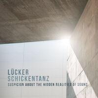 Lucker & Schickentanz - Suspicion About The Hidden Realities Of Sound