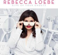 Rebecca Loebe - Give Up Your Ghosts