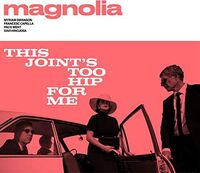 MAGNOLIA - This Joint's Too Hip For Me