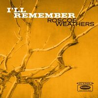 Roscoe Weathers - I'll Remember