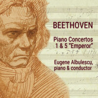 Eugene Albulescu - Beethoven Piano Concertos 1 & 5 Emperor [Digipak]