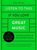 Murray, Robin - Listen to This If You Love Great Music: 100 essential albums thatreally matter