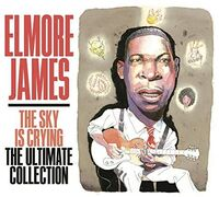 Elmore James - Sky Is Crying The Ultimate Collection