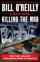 O'Reilly, Bill / Dugard, Martin - Killing the Mob: The Fight Against Organized Crime in America