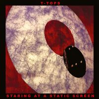 T-Tops - Staring At A Static Screen [Digipak]