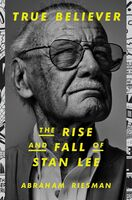 Riesman, Abraham - True Believer: The Rise and Fall of Stan Lee