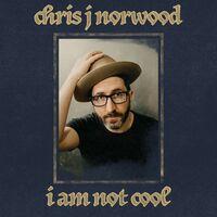 Chris Norwood  J - I Am Not Cool