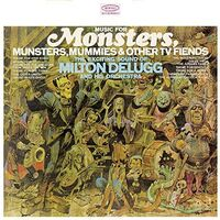 Milton Delugg - Music For Monsters, Munsters, Mummies & Other