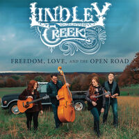 Lindley Creek - Freedom Love And The Open Road