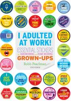 Pearlman, Robb - I Adulted at Work!: Essential Stickers for Hardworking andHome-Working Grown-Ups