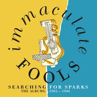 Immaculate Fools - Searching For Sparks: Albums 1985-1996