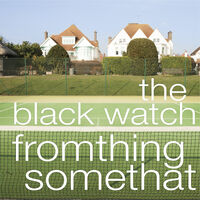 Black Watch - Fromthing Somethat