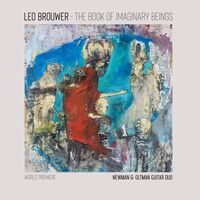 The Newman & Oltman Guitar Duo - The Book of Imaginary Beings: The Music of Leo Brouwer for Two Guitars