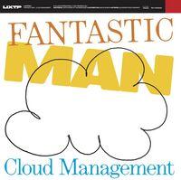 Fantastic Man - Cloud Management (Ep)