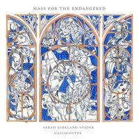 Gallicantus & Gabriel Crouch - Sarah Kirkland Snider: Mass For The Endangered
