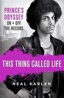 - This Thing Called Life: Prince's Odyssey, On and Off the Record