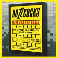 Buzzcocks - Late For The Train: Live & In Session 1989-2016