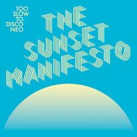 Too Slow To Disco Neo Presents Sunset Manifesto - Too Slow To Disco Neo: The Sunset Manifesto (Various Artists)