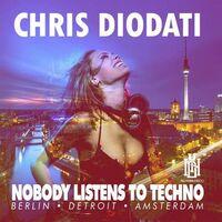 Chris Diodati - Nobody Listens To Techno