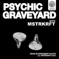 Psychic Graveyard - Dead In Different Places B/W Mstrkrft Remix