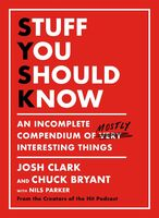 Clark, Josh - Stuff You Should Know: An Incomplete Compendium of Mostly InterestingThings