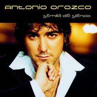 Antonio Orozco - Semilla Del Silencio (Spa)