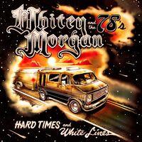 Whitey Morgan - Hard Times & White Lines