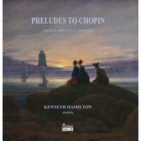 Kenneth Hamilton - Preludes To Chopin