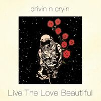 Drivin N Cryin - Live The Love Beautiful