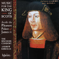 Binchois Consort / Andrew Kirkman - Music For The King Of Scots