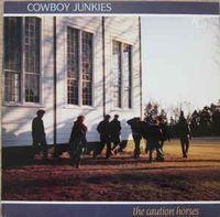 Cowboy Junkies - Caution Horses (Can)