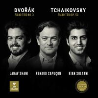 Renaud Capucon / Shani,Lahav / Soltani,Kian - Tchaikovsky: Piano Trio Op. 50 Dvorak: Piano Trio