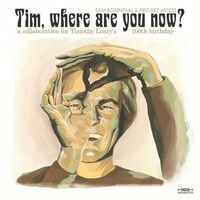 Sam Rosenthal - On Timothy Leary's 100th Birthday: Tim, Where Are You Now? (With Projekt Artists)