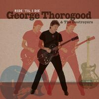 George Thorogood & The Destroyers - Ride 'til I Die (W/Cd) [Limited Edition]
