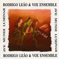 Rodrigo Leao  / Vox Ensemble - Ave Mundi Luminar + Mysterium