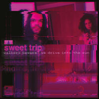 Sweet Trip - Walkers Beware! We Drive Into The Sun / Stab/Slow