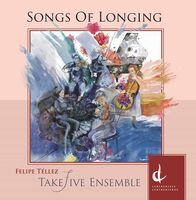 Tellez / Takefive Ensemble - Songs Of Longing