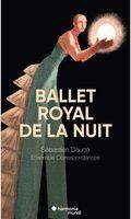Ensemble Correspondances / Sebastien Dauce - Charpentier: Ballet Royal De La Nuit