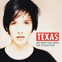 Texas - Say What You Want: The Collection
