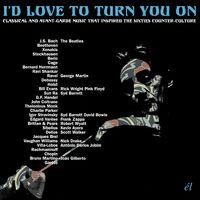 Id Love To Turn You On Classical & Avant-Garde - I'd Love To Turn You On: Classical & Avant-Garde