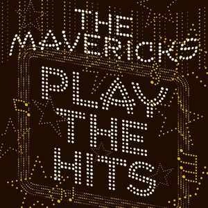 The Mavericks Play The Hits